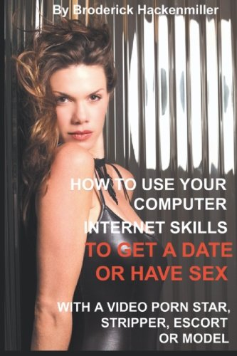 Discount Electronics On Sale How To Use Your Computer Internet Skills To Get a Date or Have Sex with a Video Porn Star, Stripper, Escort or Model