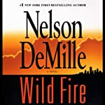 Wild Fire (       UNABRIDGED) by Nelson DeMille Narrated by Scott Brick