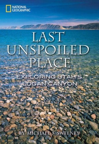 Last Unspoiled Place: Exploring Utah