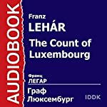 The Count of Luxembourg [Russian Edition] | Franz Lehár