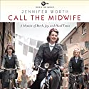 Call the Midwife: A Memoir of Birth, Joy, and Hard Times (       UNABRIDGED) by Jennifer Worth Narrated by Nicola Barber