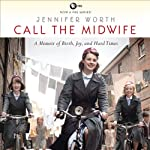 Call the Midwife: A Memoir of Birth, Joy, and Hard Times | Jennifer Worth