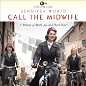 Call the Midwife: A Memoir of Birth, Joy, and Hard Times | [Jennifer Worth]