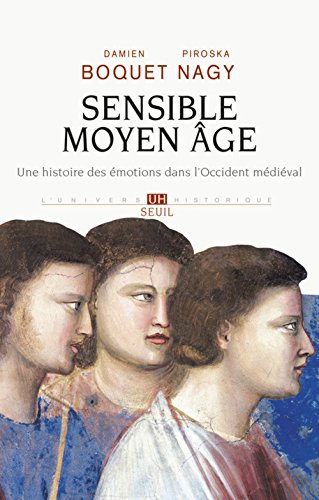 Sensible Moyen Age : Une histoire des émotions dans l'Occident médiéval