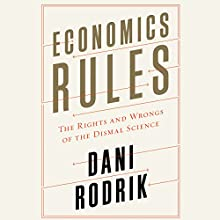 Economics Rules: The Rights and Wrongs of the Dismal Science (       UNABRIDGED) by Dani Rodrik Narrated by James Conlan