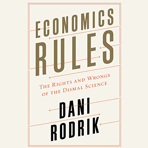 Economics Rules: The Rights and Wrongs of the Dismal Science cover
