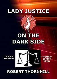 (FREE on 3/23) Lady Justice On The Dark Side by Robert Thornhill - http://eBooksHabit.com