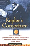 Kepler's Conjecture: How Some of the Greatest Minds in History Helped Solve One of the Oldest Math  by George G. Szpiro