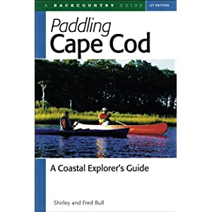 Paddling Cape Cod: A Coastal Explorer's Guide Shirley Bull, Fred Bull, Phyllis Evenden and Nancy Church