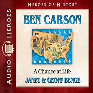 Ben Carson: A Chance at Life (Heroes of History) | [Janet Benge, Geoff Benge]