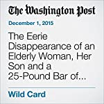 The Eerie Disappearance of an Elderly Woman, Her Son and a 25-Pound Bar of Gold | Yanan Wang