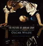 The Picture of Dorian Gray: An Annotated, Uncensored Edition   [PICT OF DORIAN GRAY] [Hardcover]