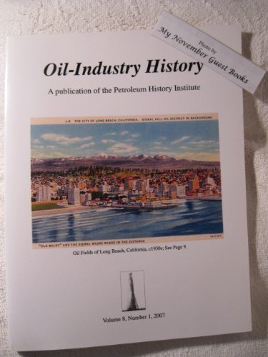 oil-industry-history-volume-8-november-1-2007-a-publication-of-the-petroleum-history-institute-oil-r