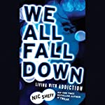 We All Fall Down: Living with Addiction | Nic Sheff
