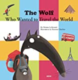 Orianne Lallemand The Wolf Who Wanted to Travel the World