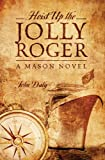 Hoist Up The Jolly Roger: A Mason Novel (143278952X) by Daly, John
