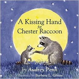 A Kissing Hand for Chester Raccoon: Audrey Penn, Barbara