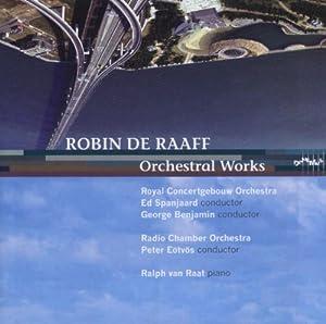 Robin de Raaff: Orchestral Works