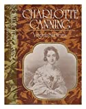 Charlotte Canning: Lady in Waiting to Queen Victoria and Wife of the First Viceroy of India, 1817-61 (0719532302) by Surtees, Virginia