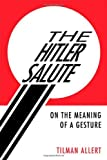 img - for The Hitler Salute: On the Meaning of a Gesture book / textbook / text book
