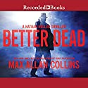 Better Dead Audiobook by Max Allan Collins Narrated by Dan John Miller