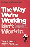 By Tony Schwartz - The Way We're Working Isn't Working: The Four Forgotten Needs That Energize Great Performance