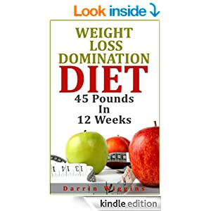 Weight Loss: Domination Diet Your Guide To Losing 45 Pounds In 12 Weeks (How To Lose Weight Your Way)