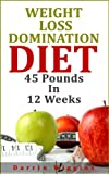 img - for Weight Loss: Domination Diet Your Guide To Losing 45 Pounds In 12 Weeks (How To Lose Weight Your Way) book / textbook / text book