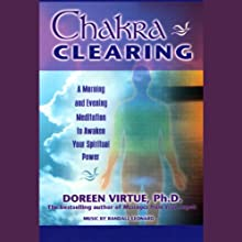 Chakra Clearing: A Morning and Evening Meditation to Awaken Your Spiritual Power  by Doreen Virtue Narrated by Doreen Virtue