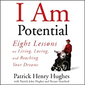 I Am Potential: Eight Lessons on Living, Loving, and Reaching Your Dreams | [Patrick Henry Hughes]