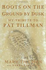 Boots on the Ground by Dusk: The Remarkable Life and Death of Pat Tillman