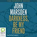 Darkness, Be My Friend Audiobook by John Marsden Narrated by Suzi Dougherty