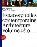 echange, troc Aldo Aymonino, Valerio Paolo Mosco - Espaces publics contemporains : Architecture volume zéro