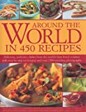 img - for Around the World in 450 Recipes: Delicious, Authentic Dishes from the World's Best Loved Cuisines with Step-By-Step Techniques and Over 1500 Stunning book / textbook / text book