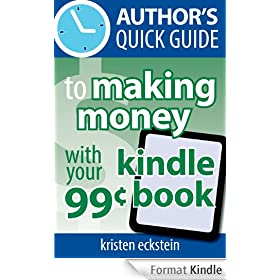 Author's Quick Guide to Making Money with Your 99-Cent Kindle Book (English Edition)