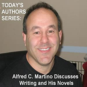 Today's Authors Series: Alfred C. Martino Discusses Writing and His Novels | [Alfred C. Martino]