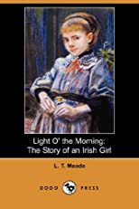 Light O' the Morning: The Story of an Irish Girl (Dodo Press)