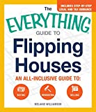 img - for The Everything Guide To Flipping Houses: An All-Inclusive Guide to Buying, Renovating, Selling (Everything Series) book / textbook / text book