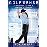 Golf Sense: Practical Tips On How To Play Golf In The Zoneby Roy E Palmer