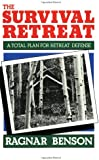 The Survival Retreat: A Total Plan For Retreat Defense