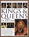 img - for The Complete Illustrated Guide to the Kings and Queens of Britain: A Magnificent and Authoritative History of the Royalty of Britain - The Rulers, ... ... and Families and the Pretenders to the Throne by Charles Phillips (2006) Hardcover book / textbook / text book