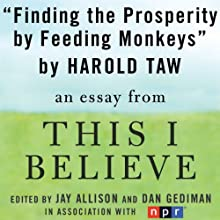 Finding Prosperity by Feeding Monkeys: A 'This I Believe' Essay (       UNABRIDGED) by Harold Taw