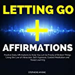 Letting Go Affirmations: Positive Daily Affirmations to Help You Let Go Freely of Broken Things Using the Law of Attraction, Self-Hypnosis, Guided Meditation and Sleep Learning | Stephens Hyang
