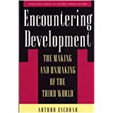 Encountering Development: The Making and Unmaking of the Third World (Princeton Studies in Culture, Power, History)by Arturo Escobar