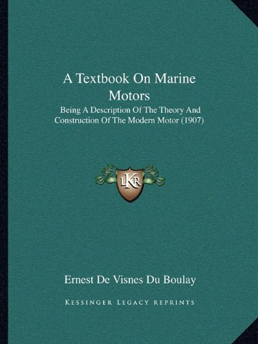 A Textbook on Marine Motors: Being a Description of the Theory and Construction of the Modern Motor (1907)