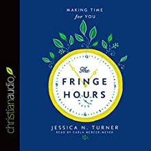 The Fringe Hours: Making Time for You Audiobook by Jessica N. Turner Narrated by Carla Mercer Meyer