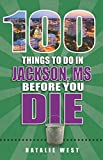img - for 100 Things to Do in Jackson, MS Before You Die (100 Things to Do Before You Die) book / textbook / text book