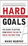img - for Hard Goals : The Secret to Getting from Where You Are to Where You Want to Be By Mark Murphy book / textbook / text book