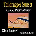 Taildragger Sunset: A DC-3 Pilot's Memoir (       UNABRIDGED) by Gino Pastori, B.Z. Kelly Narrated by B.Z. Kelly