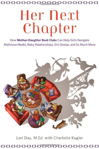 Her Next Chapter: How Mother-Daughter Book Clubs Can Help Girls Navigate Malicious Media, Risky Relationships, Girl Gossip, and So Much More PDF Download Free